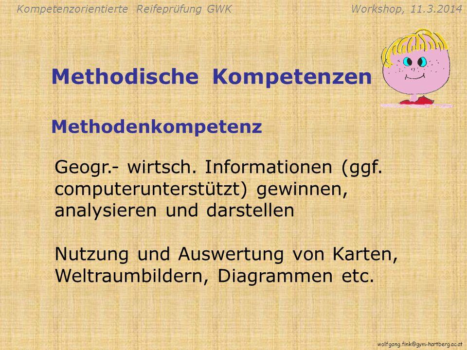 Kompetenzorientierte Reifeprüfung GWKWorkshop, 11.3.2014 wolfgang.fink@gym-hartberg.ac.at Geogr.- wirtsch.