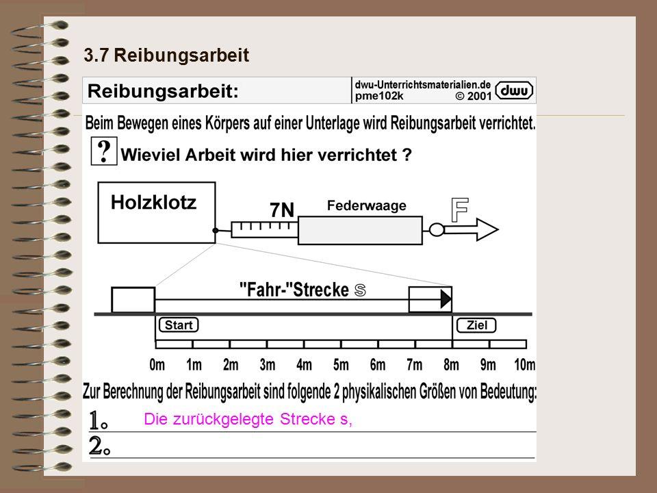 3.7 Reibungsarbeit Die zurückgelegte Strecke s, Die dabei erforderliche Kraft F.