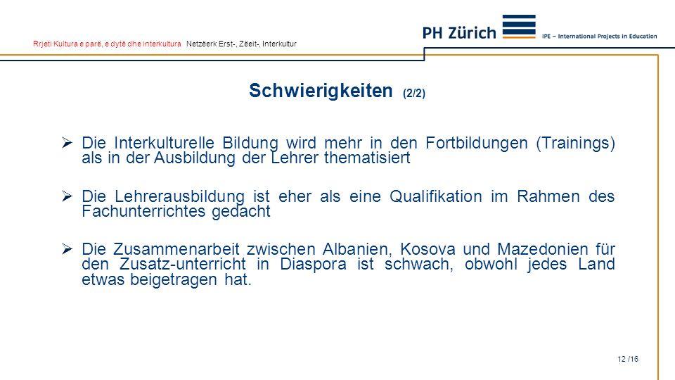 Rrjeti Kultura e parë, e dytë dhe interkultura Netzëerk Erst-, Zëeit-, Interkultur Schwierigkeiten (2/2) 12 /16  Die Interkulturelle Bildung wird meh