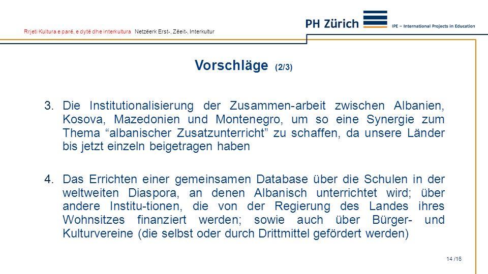 Rrjeti Kultura e parë, e dytë dhe interkultura Netzëerk Erst-, Zëeit-, Interkultur Vorschläge (2/3) 14 /16 3.Die Institutionalisierung der Zusammen-ar