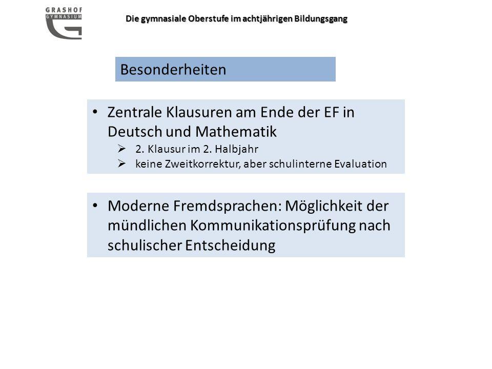 Die gymnasiale Oberstufe im achtjährigen Bildungsgang Besonderheiten Zentrale Klausuren am Ende der EF in Deutsch und Mathematik  2.