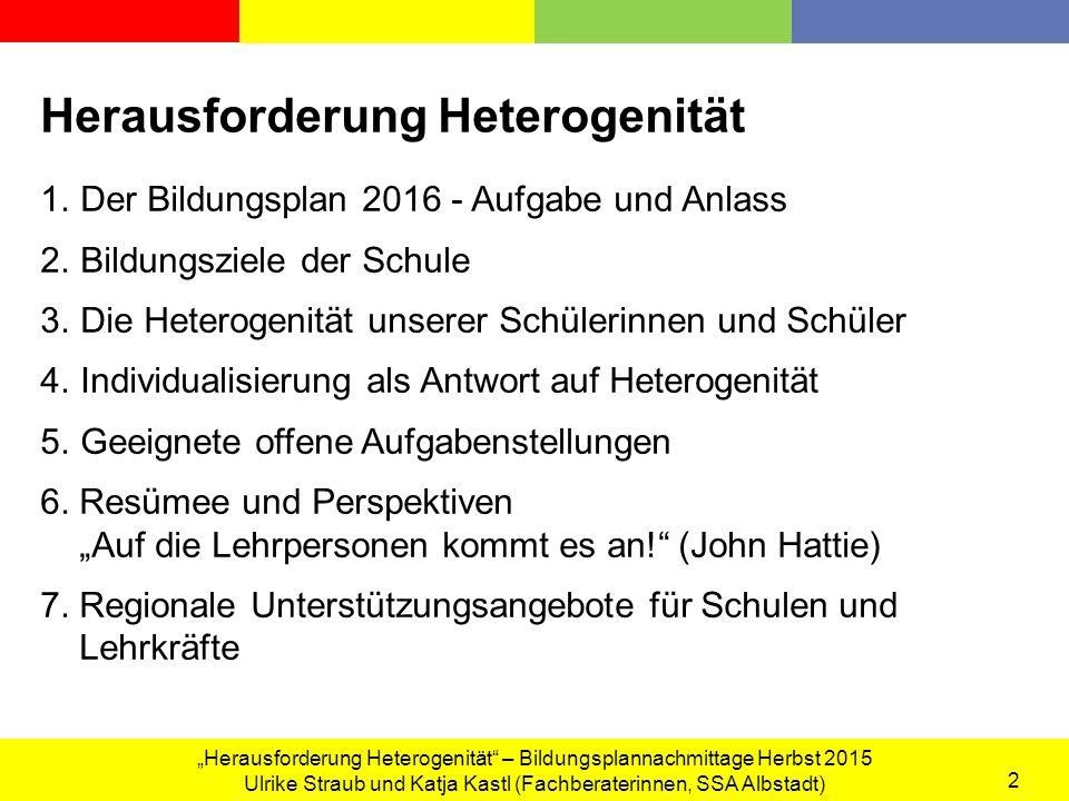 """""""Herausforderung Heterogenität – Bildungsplannachmittage Herbst 2015 Ulrike Straub und Katja Kastl (Fachberaterinnen, SSA Albstadt) 3 1."""