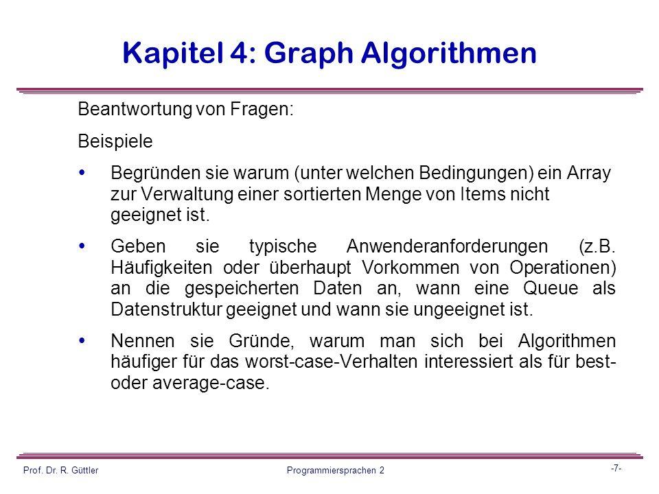 -6- Prof. Dr. R. Güttler Programmiersprachen 2 Kapitel 4: Graph Algorithmen Weiteres Beispiel: Gegeben sei die Adjazenzmatrix G der Dimension nxn eine
