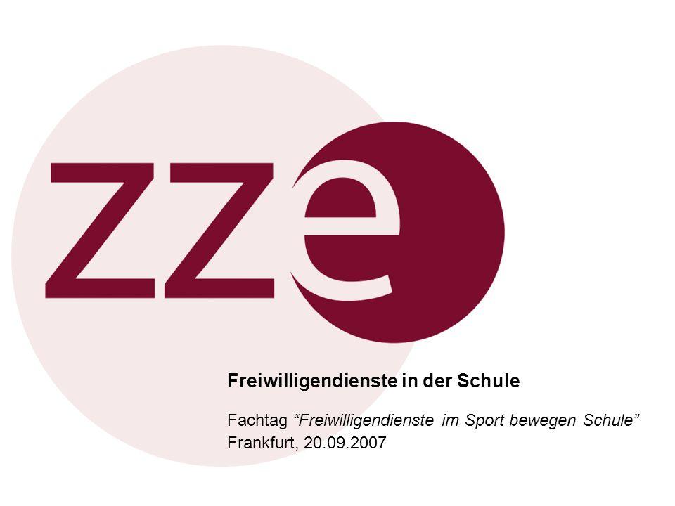 © zze Zentrum für zivilgesellschaftliche Entwicklung 2007 1 Freiwilligendienste in der Schule Fachtag Freiwilligendienste im Sport bewegen Schule Frankfurt, 20.09.2007