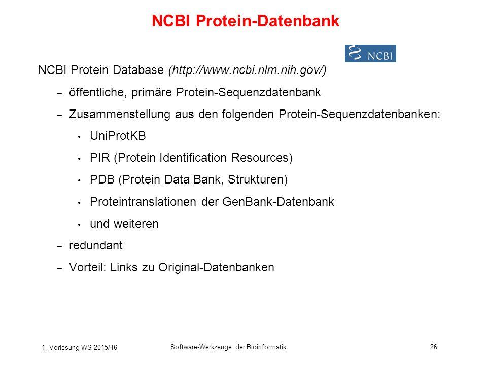 1. Vorlesung WS 2015/16 Software-Werkzeuge der Bioinformatik26 NCBI Protein Database (http://www.ncbi.nlm.nih.gov/) – öffentliche, primäre Protein-Seq