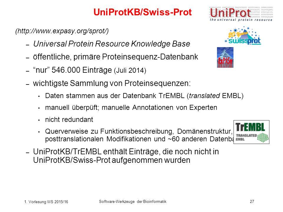 1. Vorlesung WS 2015/16 Software-Werkzeuge der Bioinformatik27 (http://www.expasy.org/sprot/) – Universal Protein Resource Knowledge Base – öffentlich