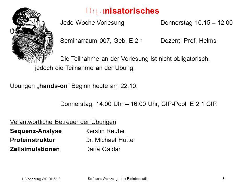 1. Vorlesung WS 2015/16 Software-Werkzeuge der Bioinformatik3 Organisatorisches Jede Woche VorlesungDonnerstag 10.15 – 12.00 Uhr Seminarraum 007, Geb.