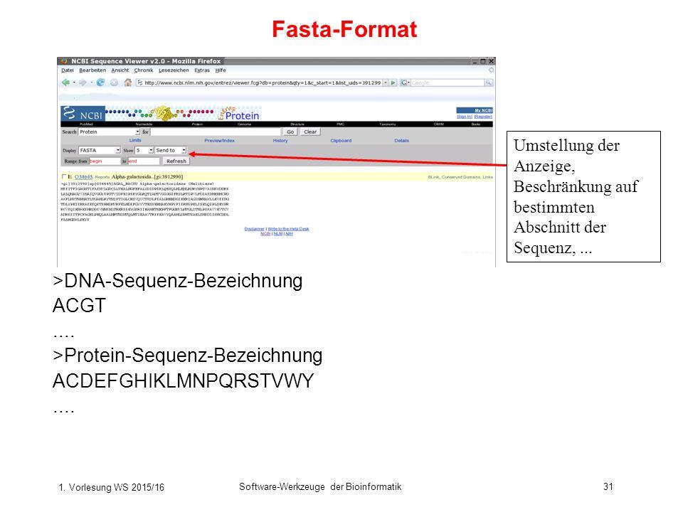 1. Vorlesung WS 2015/16 Software-Werkzeuge der Bioinformatik31 >DNA-Sequenz-Bezeichnung ACGT.... >Protein-Sequenz-Bezeichnung ACDEFGHIKLMNPQRSTVWY....