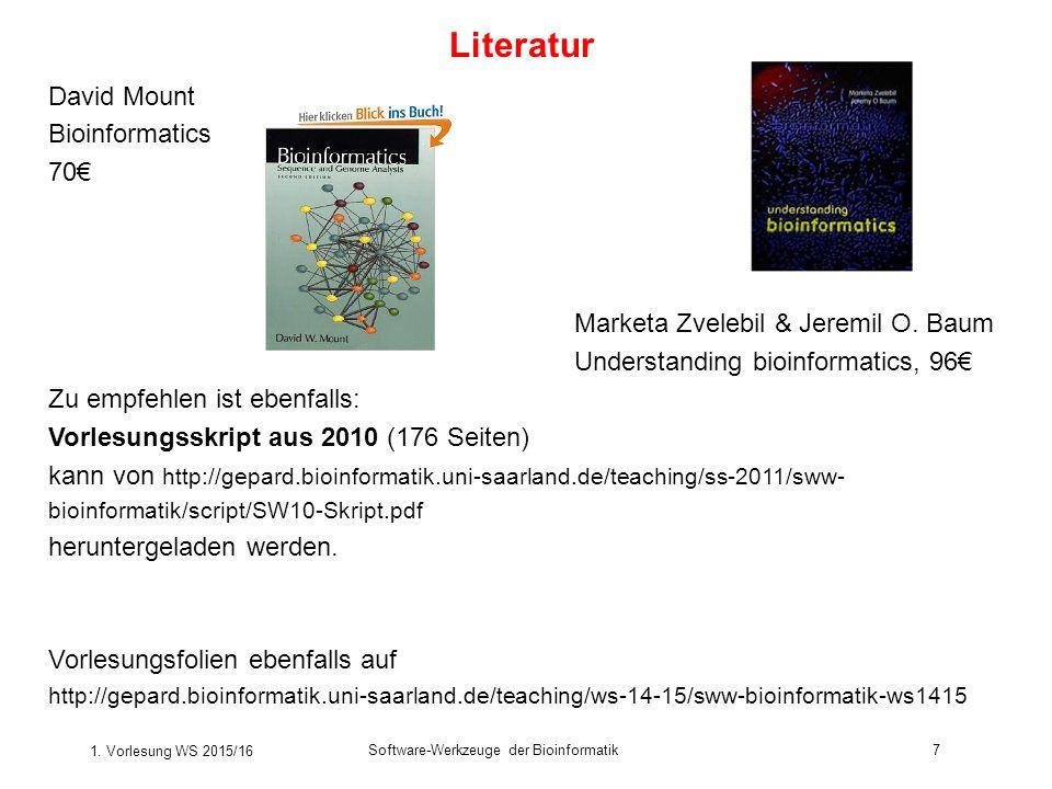 1. Vorlesung WS 2015/16 Software-Werkzeuge der Bioinformatik7 Literatur David Mount Bioinformatics 70€ Marketa Zvelebil & Jeremil O. Baum Understandin