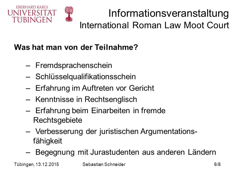Informationsveranstaltung International Roman Law Moot Court Tübingen, 13.12.20157/8 Sebastian Schneider Team Liège und Team Tübingen 2011
