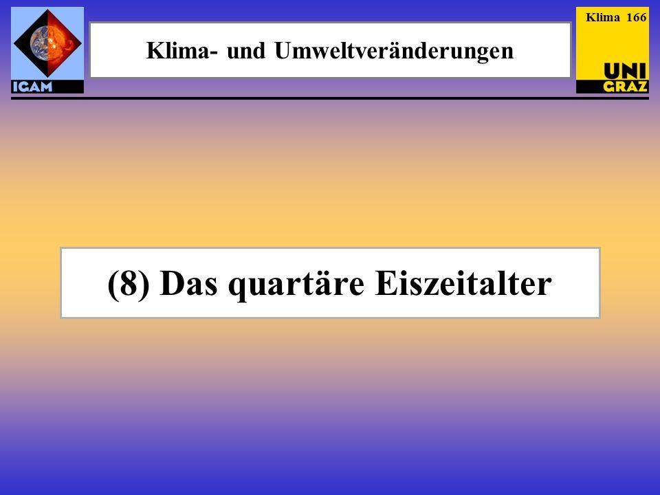(8) Das quartäre Eiszeitalter Klima- und Umweltveränderungen Klima 166