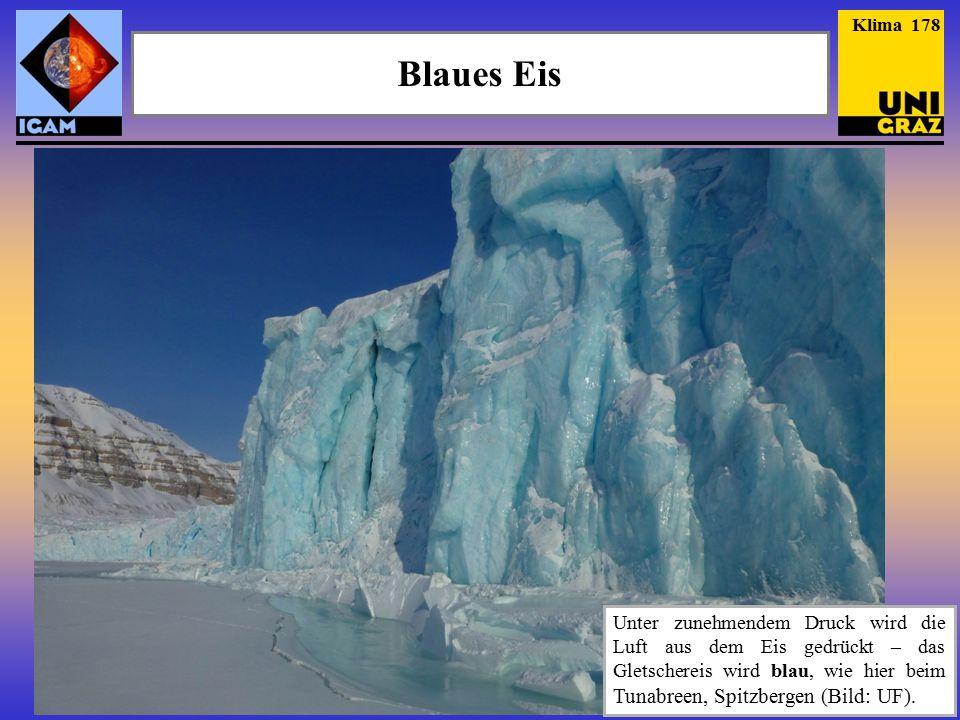 Blaues Eis Klima 178 Unter zunehmendem Druck wird die Luft aus dem Eis gedrückt – das Gletschereis wird blau, wie hier beim Tunabreen, Spitzbergen (Bild: UF).