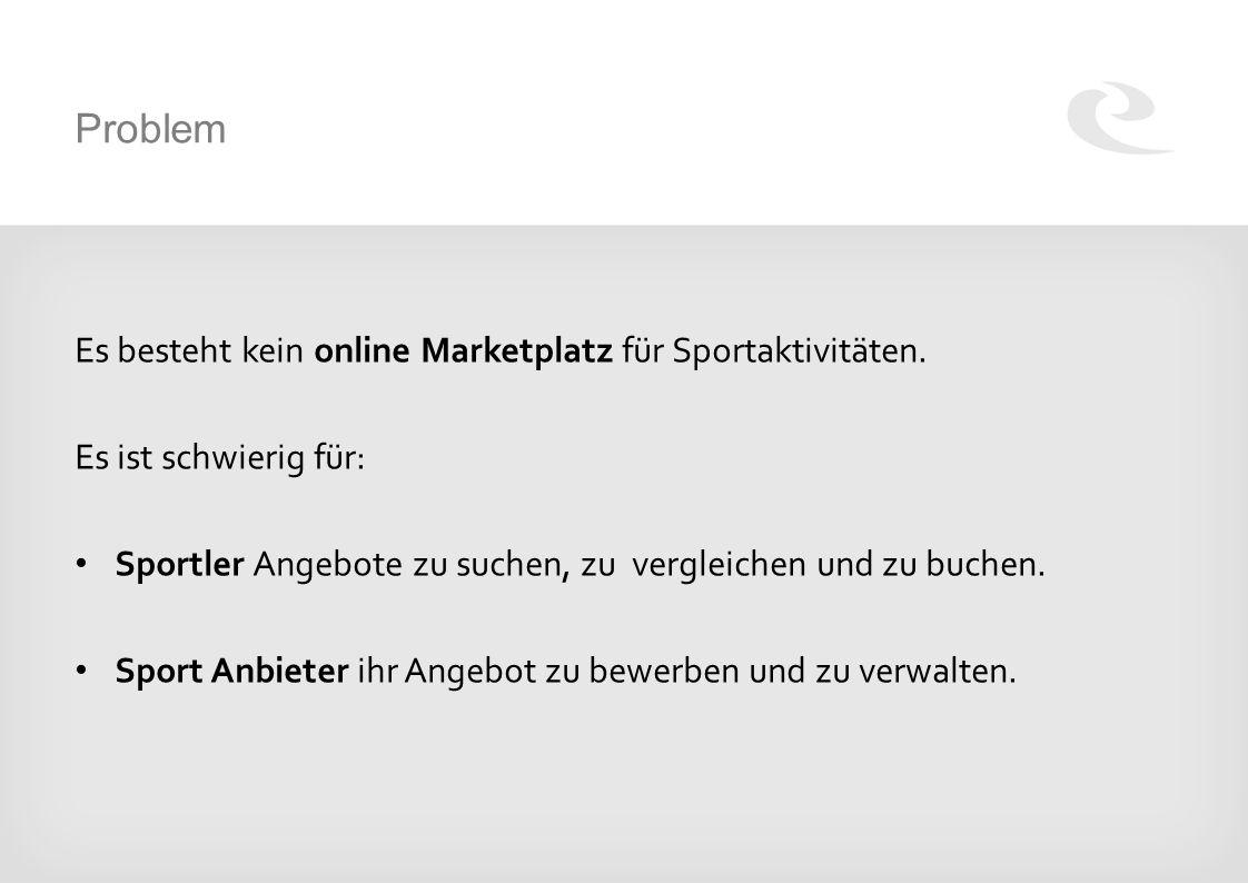 Problem Es besteht kein online Marketplatz für Sportaktivitäten.