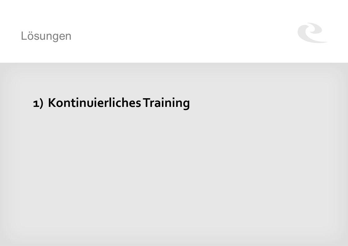Lösungen 1)Kontinuierliches Training