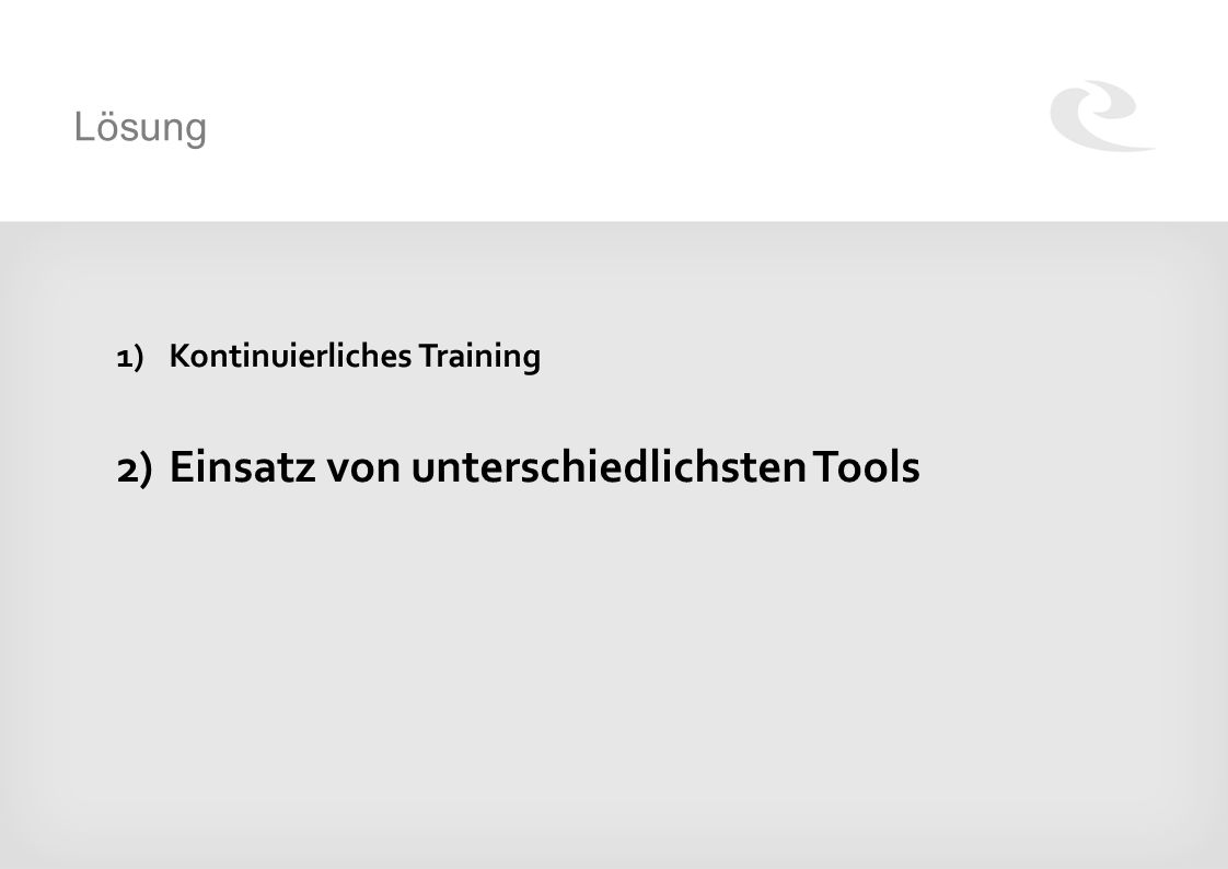Lösung 1)Kontinuierliches Training 2)Einsatz von unterschiedlichsten Tools