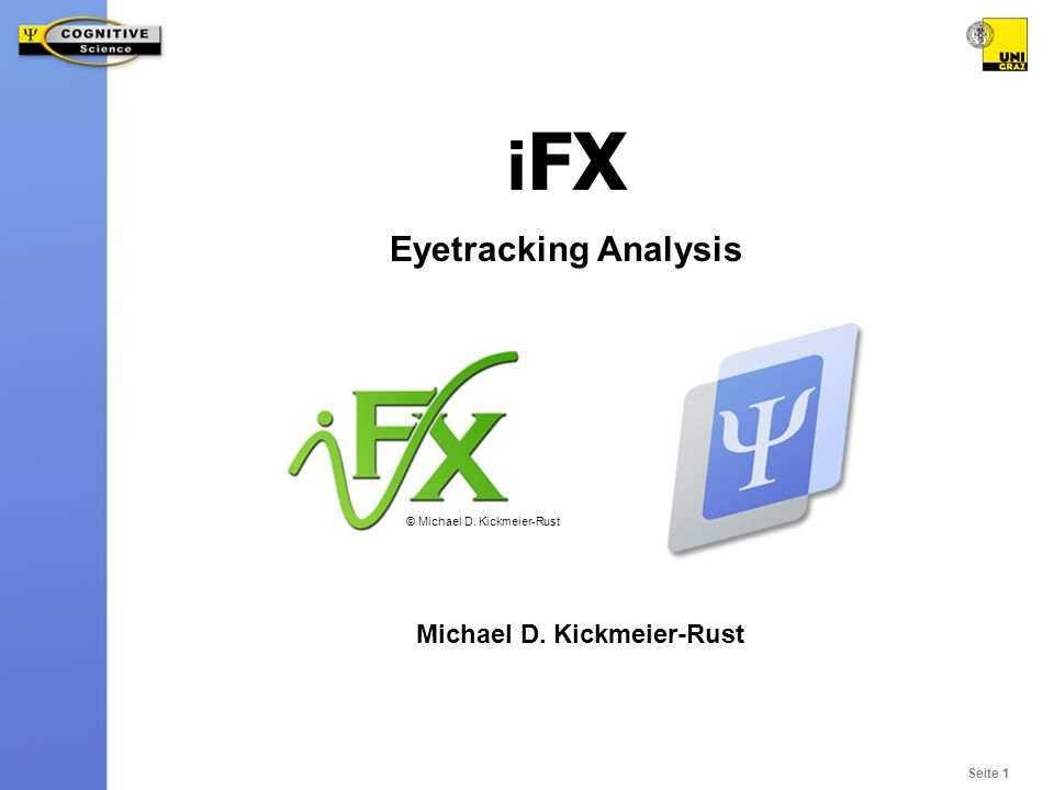 Seite 1 Michael D. Kickmeier-Rust i FX Eyetracking Analysis © Michael D. Kickmeier-Rust