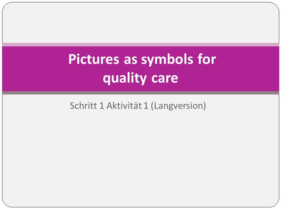 Schritt 1 Aktivität 1 (Langversion) Pictures as symbols for quality care