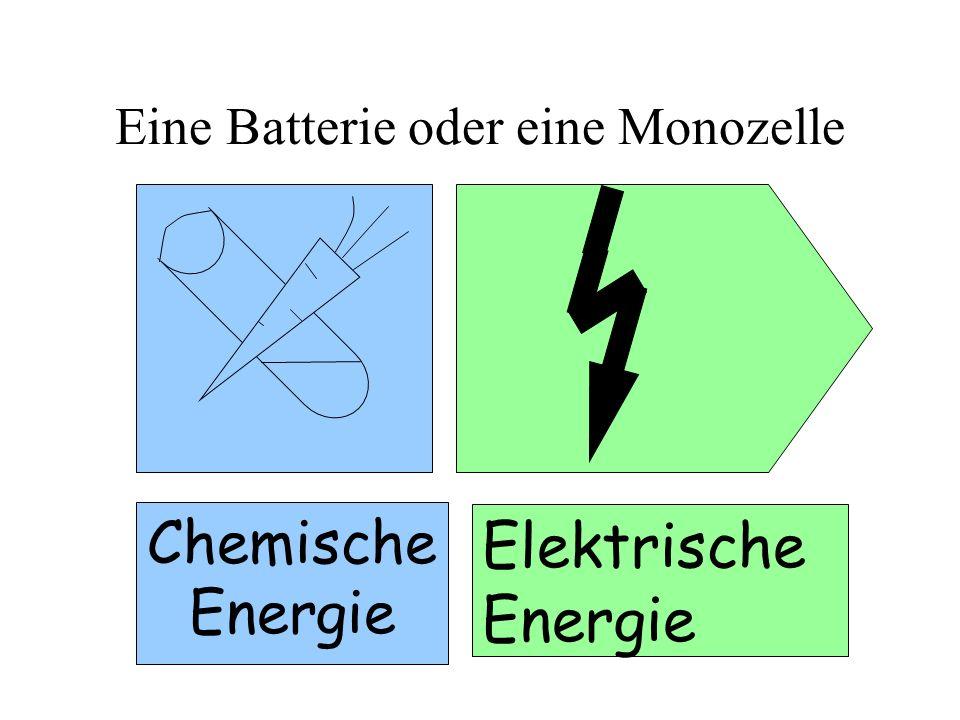 Eine Batterie oder eine Monozelle Chemische Energie Elektrische Energie
