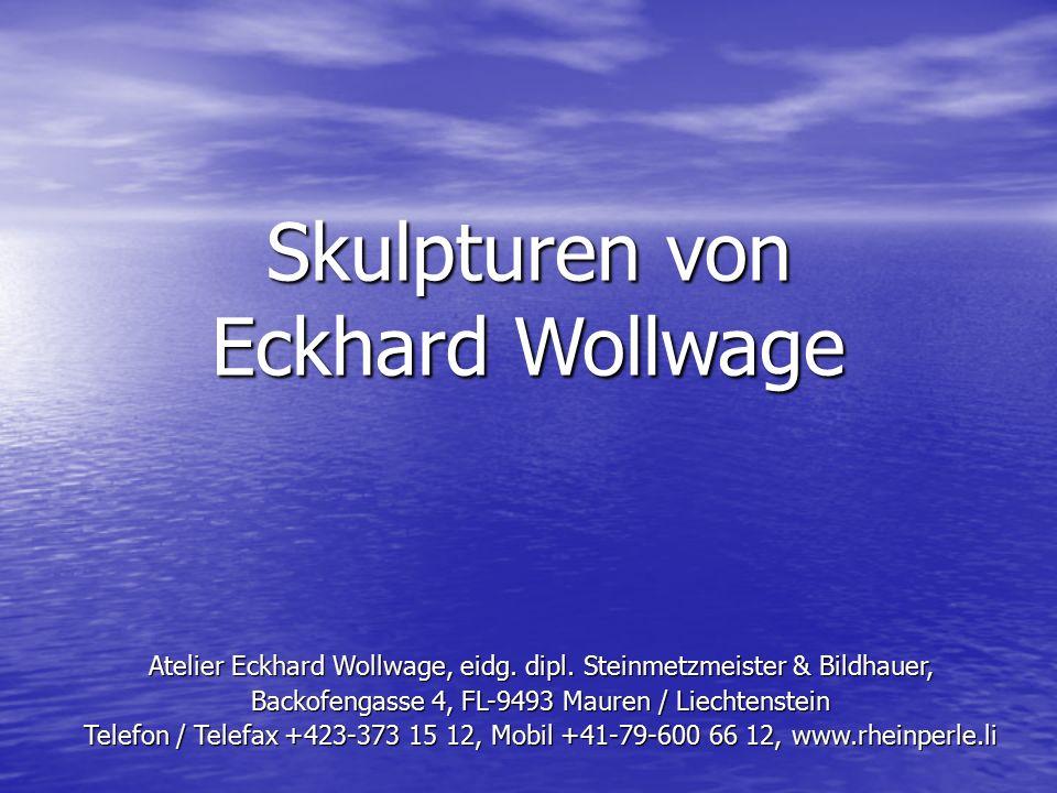 Skulpturen von Eckhard Wollwage Atelier Eckhard Wollwage, eidg. dipl. Steinmetzmeister & Bildhauer, Backofengasse 4, FL-9493 Mauren / Liechtenstein Te