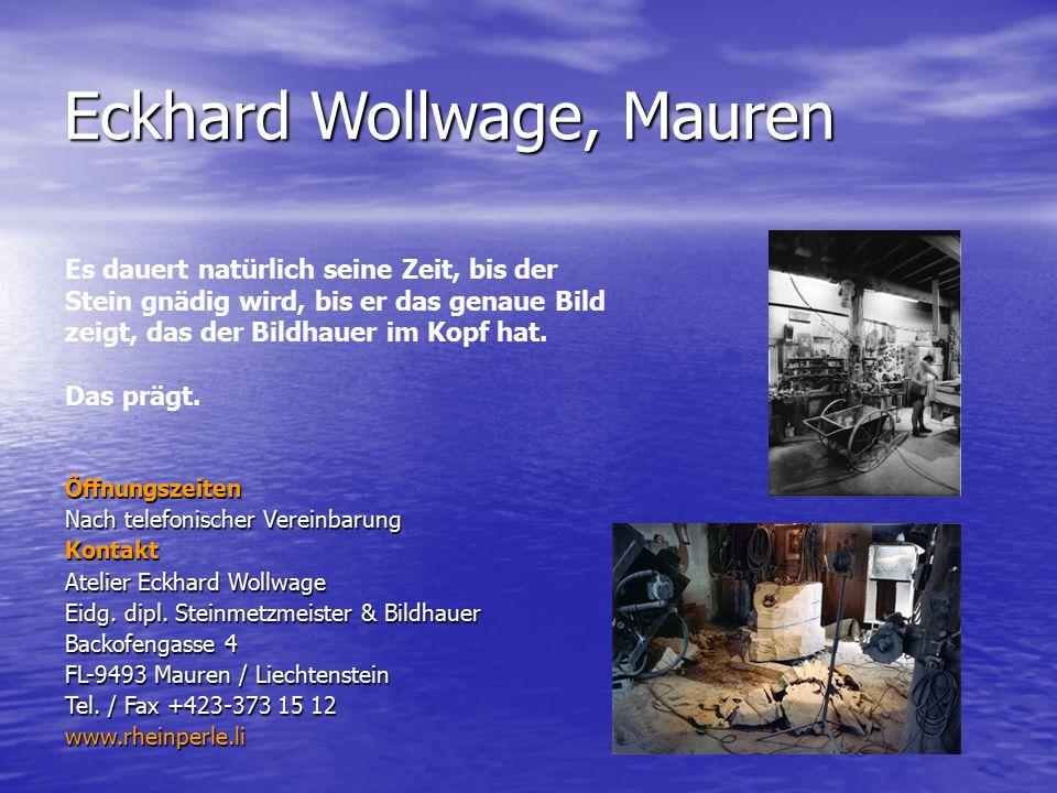 Eckhard Wollwage, Mauren Öffnungszeiten Nach telefonischer Vereinbarung Kontakt Atelier Eckhard Wollwage Eidg. dipl. Steinmetzmeister & Bildhauer Back