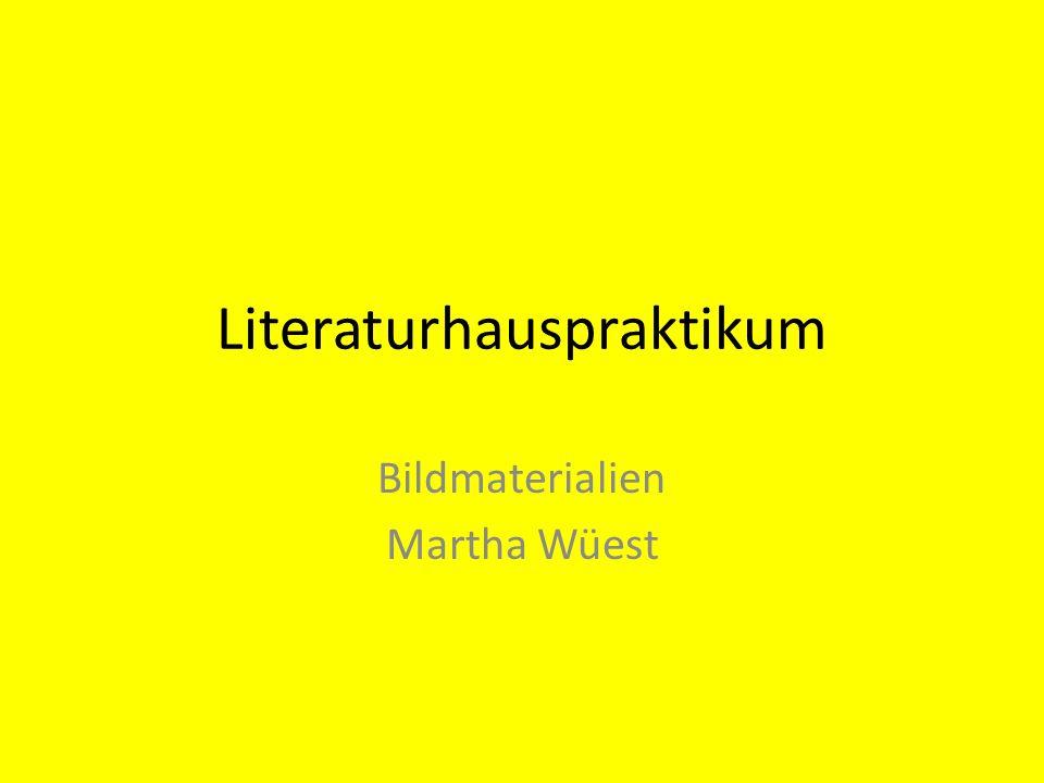 Literaturhauspraktikum Bildmaterialien Martha Wüest