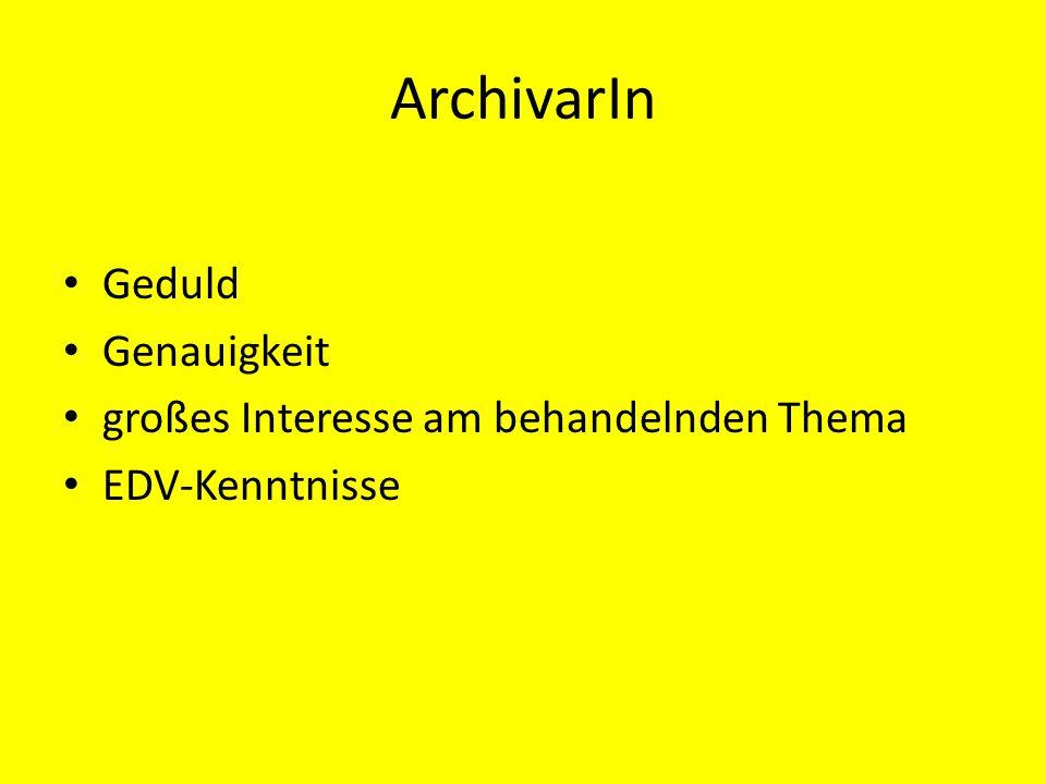 ArchivarIn Geduld Genauigkeit großes Interesse am behandelnden Thema EDV-Kenntnisse