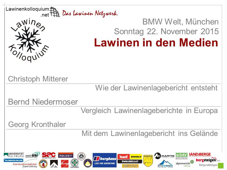 Lawinenkolloquium Vektor BMW Welt, München Sonntag 22. November 2015 Bernd Niedermoser Mit dem Lawinenlagebericht ins Gelände Lawinen in den Medien Ge