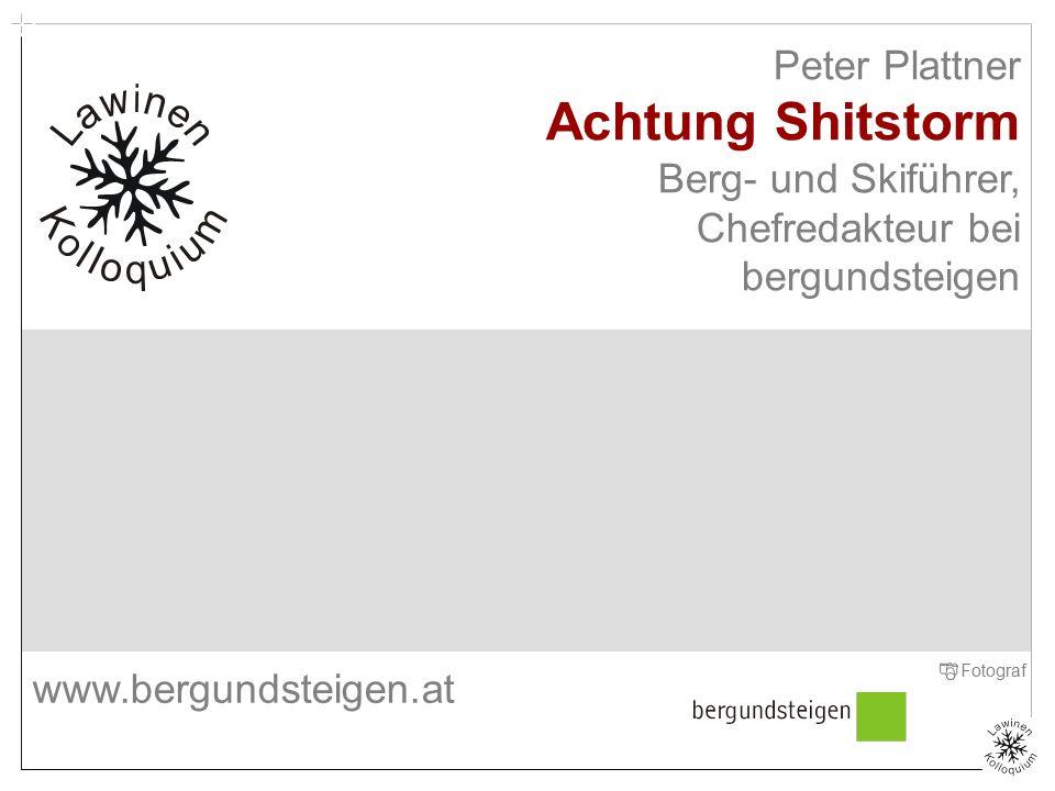Peter Plattner Achtung Shitstorm Berg- und Skiführer, Chefredakteur bei bergundsteigen Titelfolie Zenke Fotograf www.bergundsteigen.at