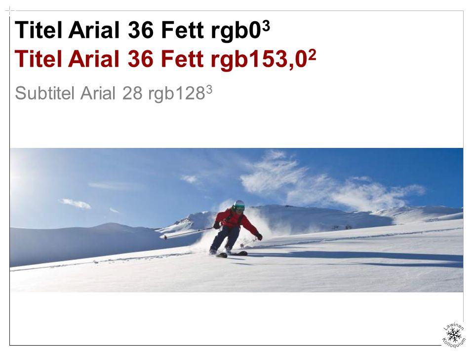 Titel Arial 36 Fett rgb0 3 Subtitel Arial 28 rgb128 3 Titel Arial 36 Fett rgb153,0 2 mit Maske