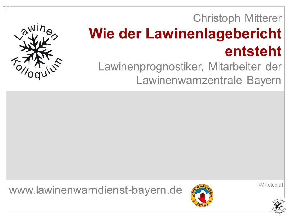 Christoph Mitterer Wie der Lawinenlagebericht entsteht Lawinenprognostiker, Mitarbeiter der Lawinenwarnzentrale Bayern Titelfolie Zenke Fotograf www.l
