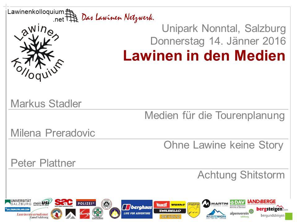 Lawinenkolloquium Vektor Unipark Nonntal, Salzburg Donnerstag 14. Jänner 2016 Milena Preradovic Achtung Shitstorm Lawinen in den Medien Peter Plattner