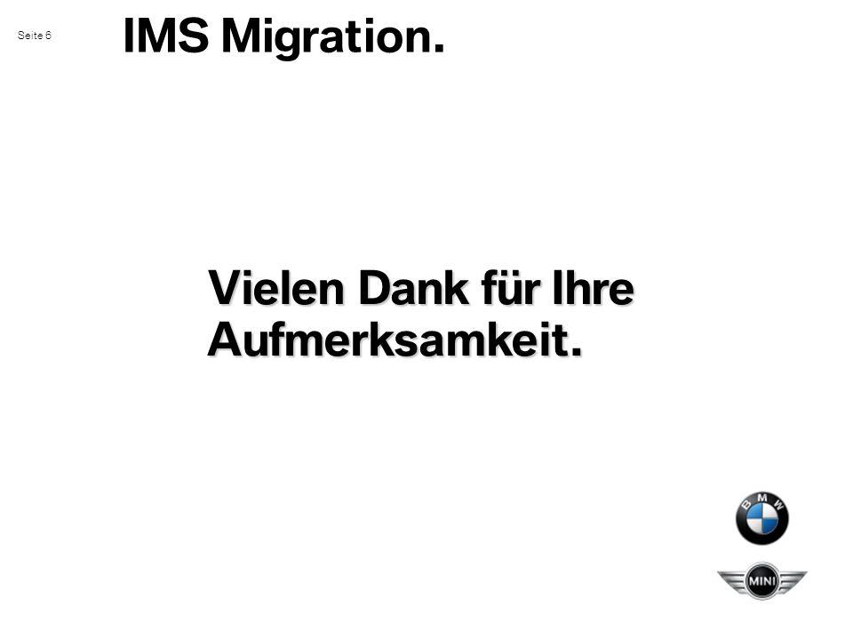 Seite 6 IMS Migration. Vielen Dank für Ihre Aufmerksamkeit.