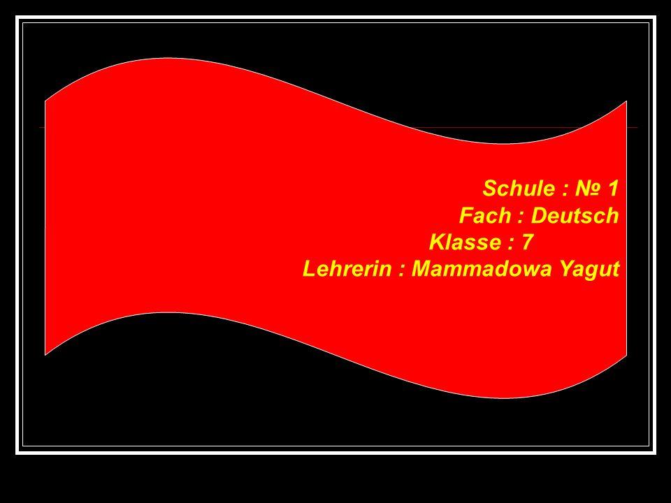 Schule : № 1 Fach : Deutsch Klasse : 7 Lehrerin : Mammadowa Yagut