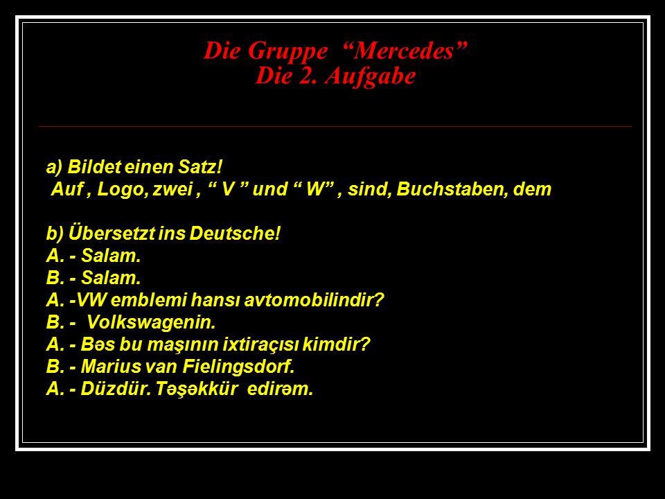 Die Gruppe Mercedes Die 2.Aufgabe a) Bildet einen Satz.