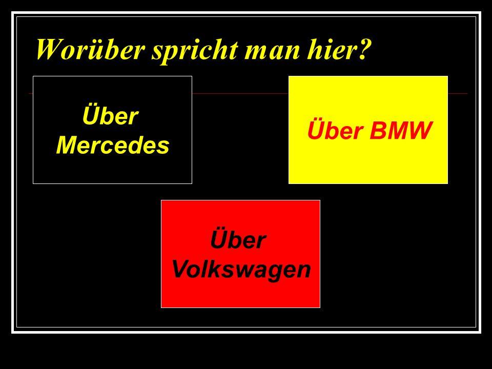 Worüber spricht man hier? Über BMW Über Mercedes Über Volkswagen