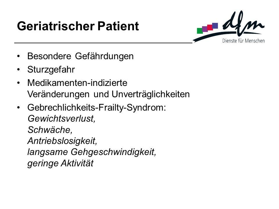 Geriatrischer Patient Besondere Gefährdungen Sturzgefahr Medikamenten-indizierte Veränderungen und Unverträglichkeiten Gebrechlichkeits-Frailty-Syndro