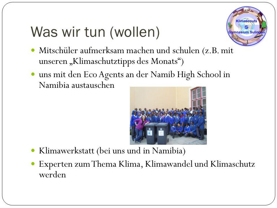"""Was wir tun (wollen) Mitschüler aufmerksam machen und schulen (z.B. mit unseren """"Klimaschutztipps des Monats"""") uns mit den Eco Agents an der Namib Hig"""