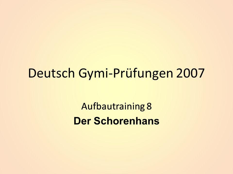 Deutsch Gymi-Prüfungen 2007 Aufbautraining 8 Der Schorenhans