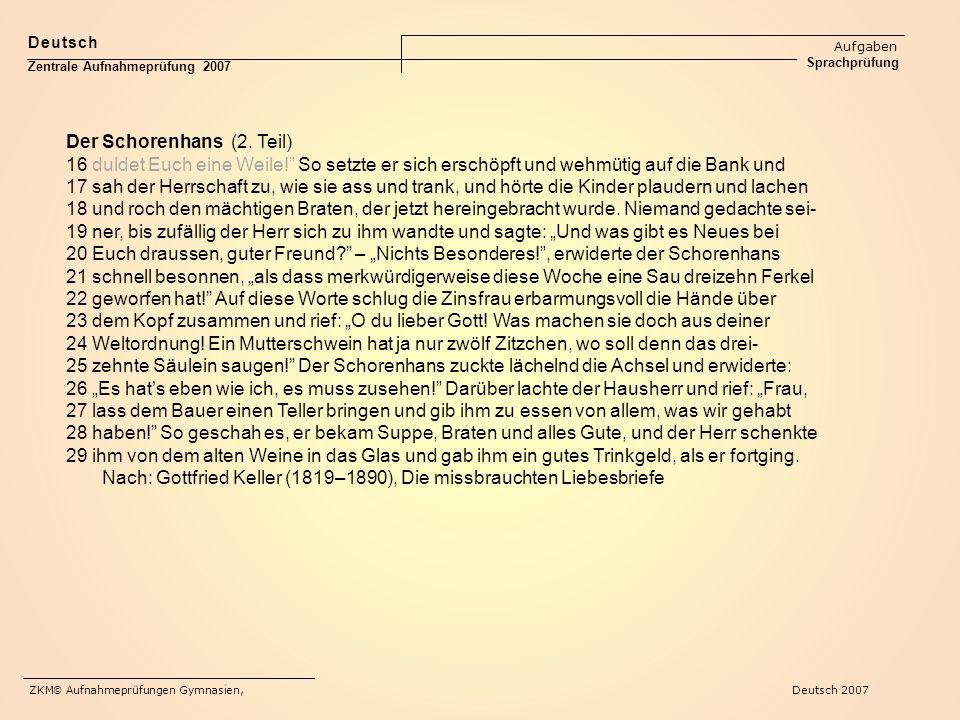 """Deutsch Aufgaben Sprachprüfung Zentrale Aufnahmeprüfung 2007 Der Schorenhans (2. Teil) 16 duldet Euch eine Weile!"""" So setzte er sich erschöpft und weh"""