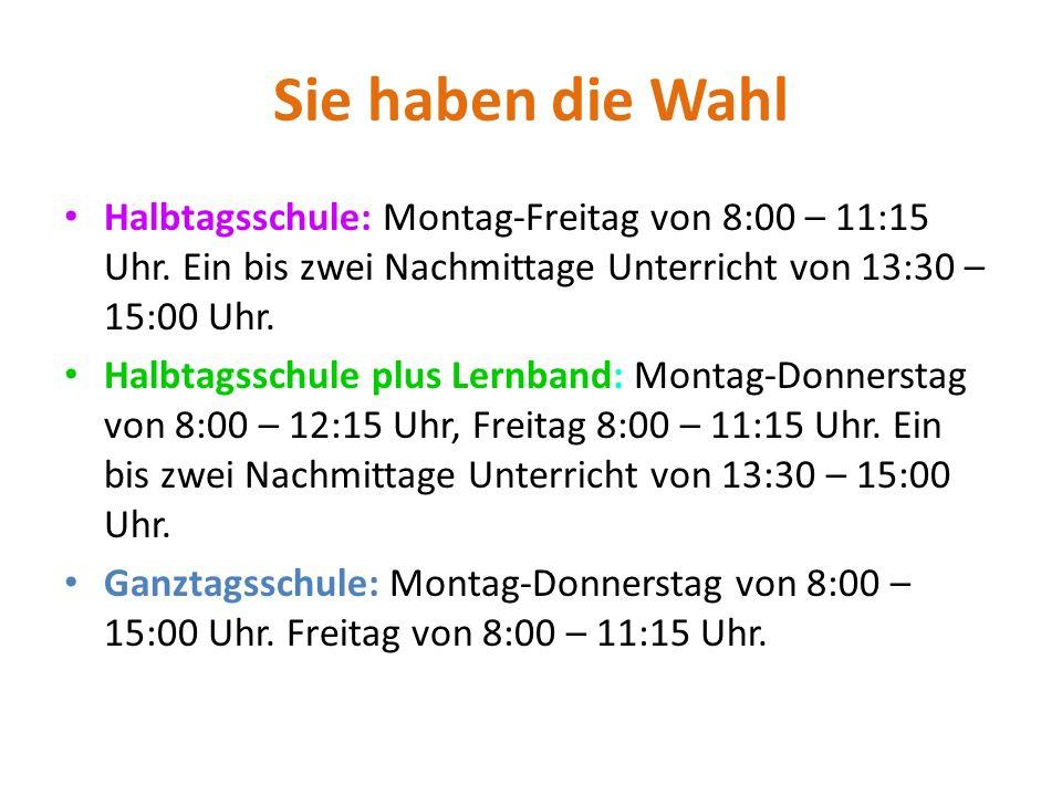 Sie haben die Wahl Halbtagsschule: Montag-Freitag von 8:00 – 11:15 Uhr. Ein bis zwei Nachmittage Unterricht von 13:30 – 15:00 Uhr. Halbtagsschule plus