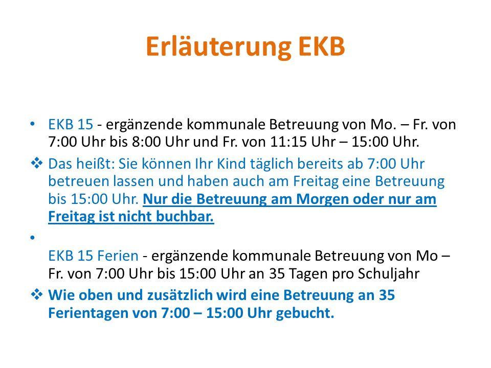 Erläuterung EKB EKB 15 - ergänzende kommunale Betreuung von Mo. – Fr. von 7:00 Uhr bis 8:00 Uhr und Fr. von 11:15 Uhr – 15:00 Uhr.  Das heißt: Sie kö