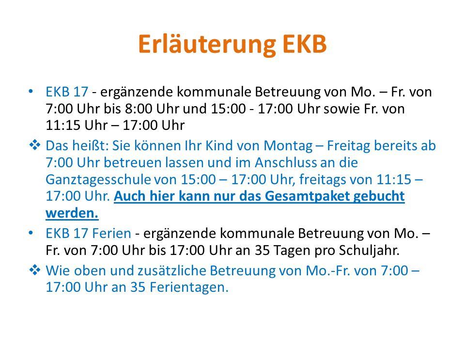 Erläuterung EKB EKB 17 - ergänzende kommunale Betreuung von Mo. – Fr. von 7:00 Uhr bis 8:00 Uhr und 15:00 - 17:00 Uhr sowie Fr. von 11:15 Uhr – 17:00