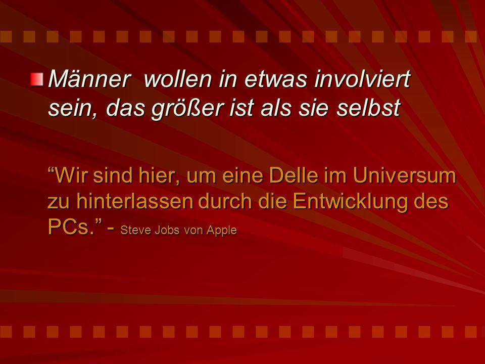 Männer wollen in etwas involviert sein, das größer ist als sie selbst Wir sind hier, um eine Delle im Universum zu hinterlassen durch die Entwicklung des PCs. - Steve Jobs von Apple