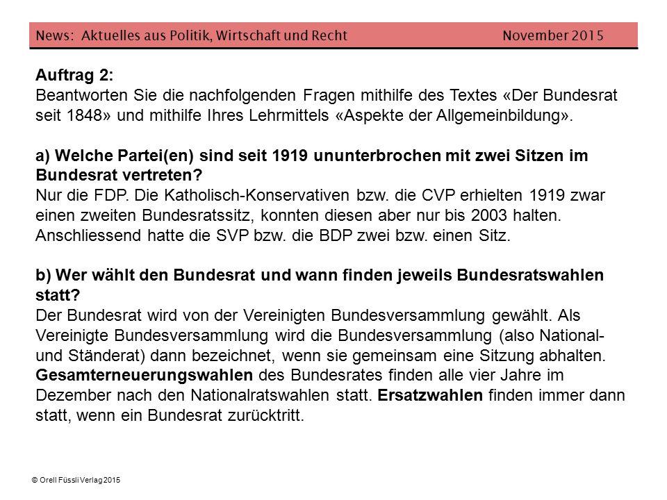 News: Aktuelles aus Politik, Wirtschaft und Recht November 2015 © Orell Füssli Verlag 2015 c) Welche Zusammensetzung wies die Bundesversammlung wohl auf, als alle Mitglieder des Bundesrats Liberale waren (heute FDP).