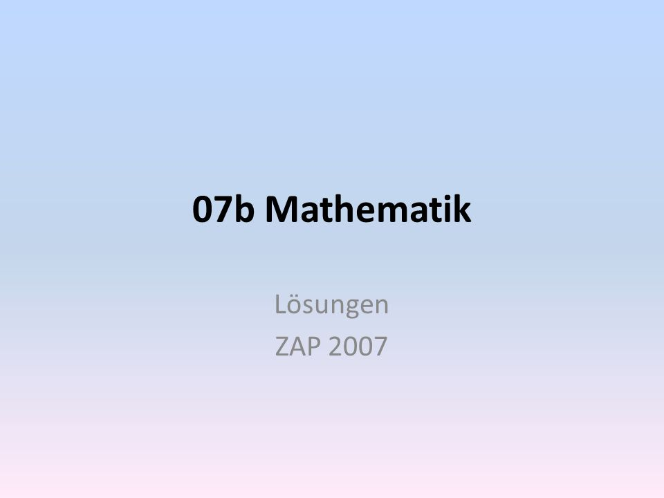 07b Mathematik Lösungen ZAP 2007