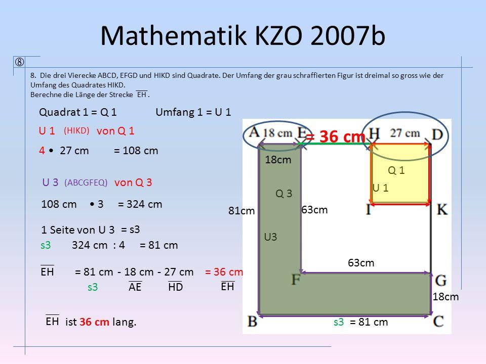 Mathematik KZO 2007b  8. Die drei Vierecke ABCD, EFGD und HIKD sind Quadrate. Der Umfang der grau schraffierten Figur ist dreimal so gross wie der Um