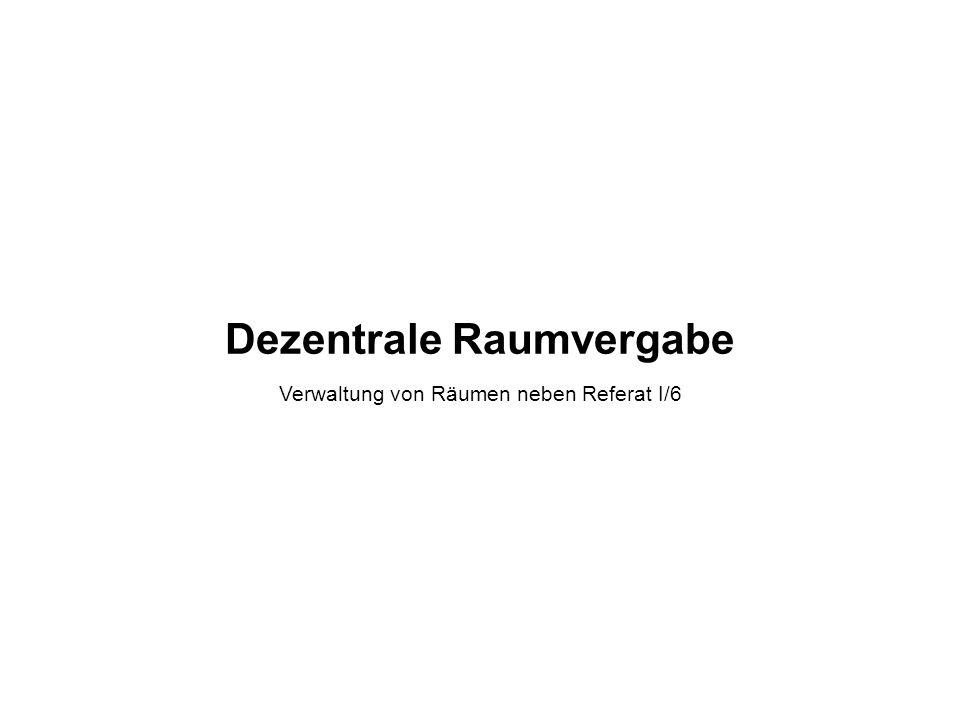 Dezentrale Raumvergabe Verwaltung von Räumen neben Referat I/6