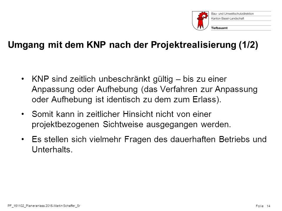 PF_151102_Planeranlass 2015-Martin Schaffer_Sr Folie Umgang mit dem KNP nach der Projektrealisierung (1/2) KNP sind zeitlich unbeschränkt gültig – bis