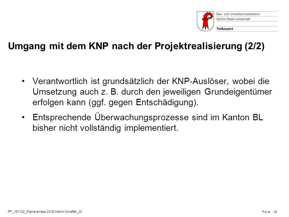 PF_151102_Planeranlass 2015-Martin Schaffer_Sr Folie Umgang mit dem KNP nach der Projektrealisierung (2/2) Verantwortlich ist grundsätzlich der KNP-Auslöser, wobei die Umsetzung auch z.