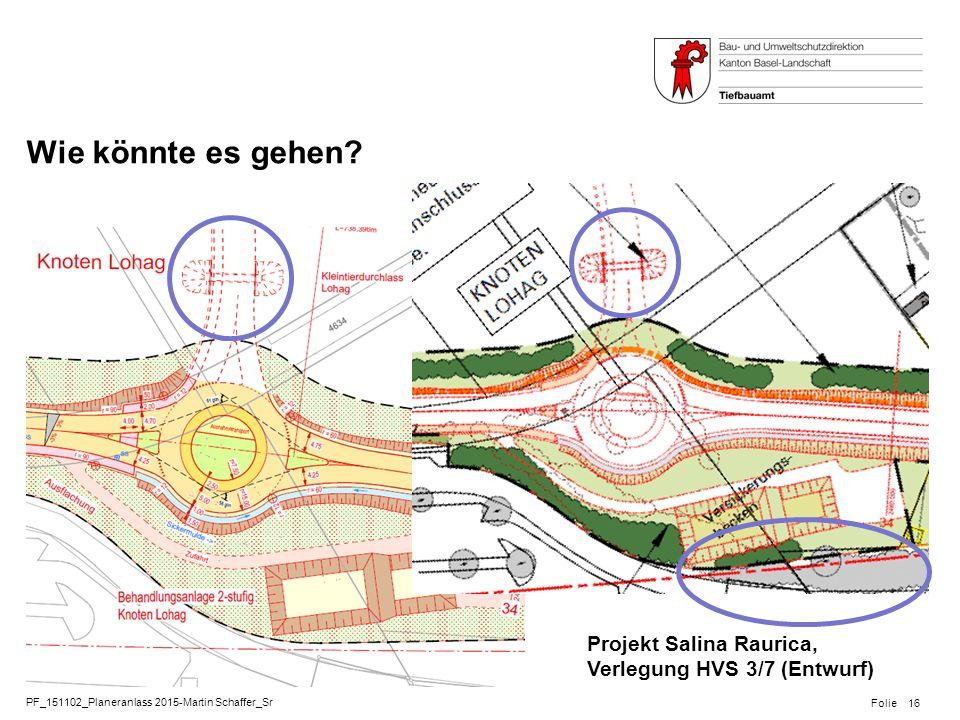 PF_151102_Planeranlass 2015-Martin Schaffer_Sr Folie Wie könnte es gehen? 16 Projekt Salina Raurica, Verlegung HVS 3/7 (Entwurf)